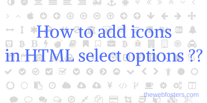 How to add icons in html select options ?? - The Web Fosters